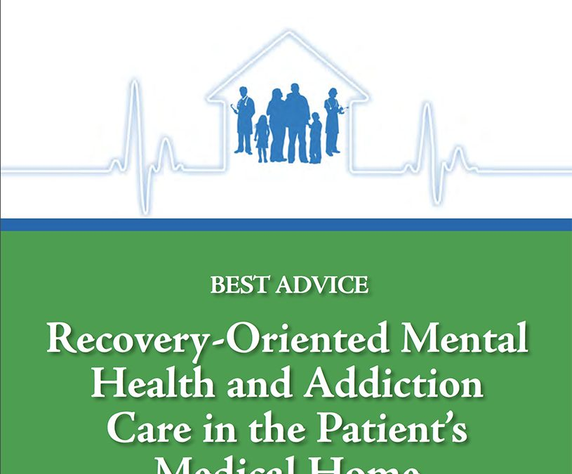 Best Advice Guide on Recovery-Oriented Mental Health and Addiction Care in the Patient's Medical Home